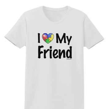 I Heart My Friend - Autism Awareness Womens T-Shirt by TooLoud