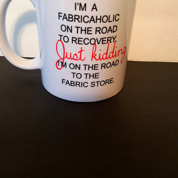 Fabric Lovers Coffee Mug, Crafters Coffee Mug, Gift Ideas, Office Mug, Personalized Coffee Mug