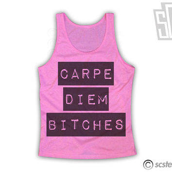 Carpe Diem Bitches Tank Top 121