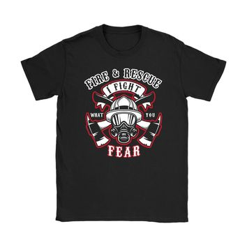 Firefighter Shirt Fire And Rescue I Fight What You Fear Gildan Womens T-Shirt