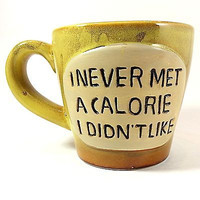 I Never Met A Calorie I Didn't Like Coffee Mug Tea Cup 12oz Ceramic Yellow k305