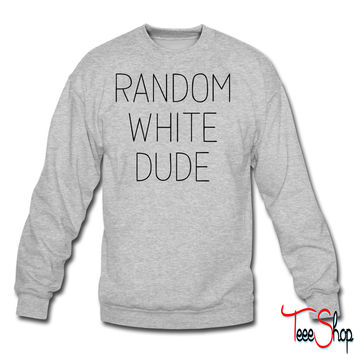 Random White Dude crewneck sweatshirt