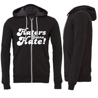 Haters Gonna Hate  hate Zipper Hoodie