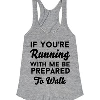if you're running be prepared to walk