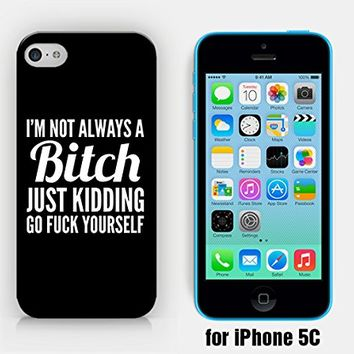 for iPhone 5C - I'm Not Always A Bitch Just Kidding Go Fuck Yourself - Sassy - Funny - Hipster - Ship from Vietnam - US Registered Brand