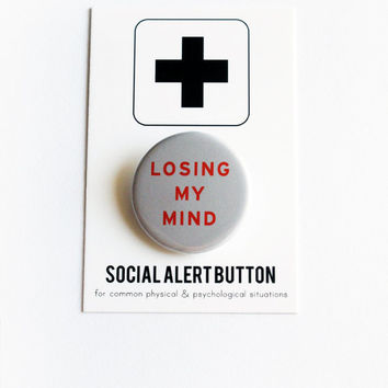 LOSING MY MIND Pinback Button Social Alert Button, Funny Button Badge
