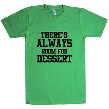 There's Always Room For Dessert Unisex T Shirt