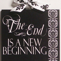 Inspirational The End Is A New Beginning Custom Wood Wall Plaque