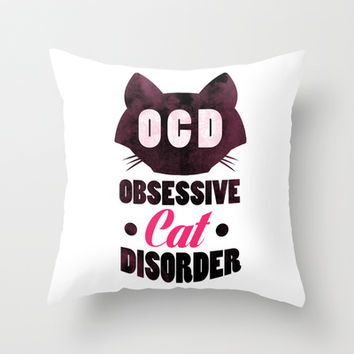 Obsessive. Cat. Disorder. Throw Pillow by LookHUMAN