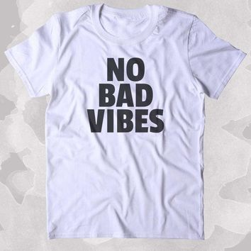 No Bad Vibes Shirt Good Vibes  Hippie Bohemian Clothing Tumblr T-shirt-B352