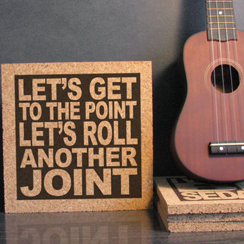TOM PETTY - Let's Get To The Point Let's Roll Another Joint - You Don't Know How It Feels Lyric Art - Cork Trivet - Kitchen Decor Dorm Room