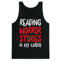 READING HORROR STORIES IS MY CARDIO