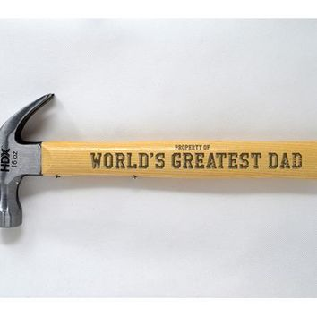 Property of World's Greatest Dad - Laser Engraved Hammer