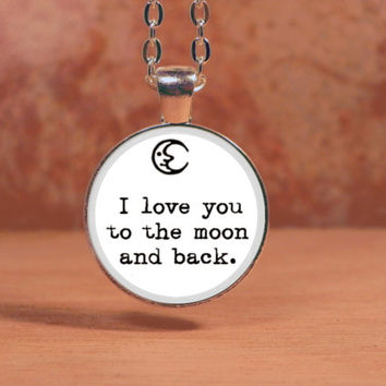 "Quote ""I love you to the moon and back."" Pendant Necklace Inspiration Jewelry"