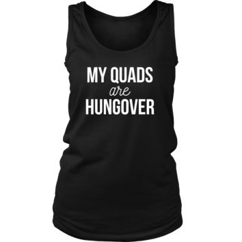 My Quads are Hung Over Gym Workout Fitness Running Squats Spin Tank Top