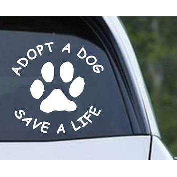 Adopt A Dog Save A Life Die Cut Vinyl Decal Sticker