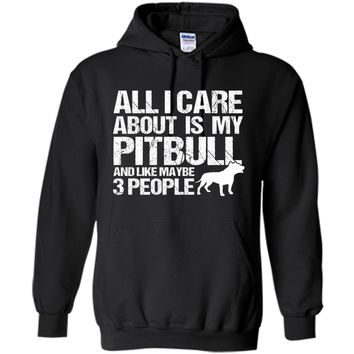 All I Care About Is My Pitbull And Maybe 3 People T-Shirt