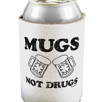 Mugs Not Drugs Can / Bottle Insulator Coolers by TooLoud