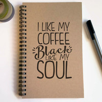Writing journal, spiral notebook, cute diary, small sketchbook, scrapbook, 5x8 journal - I like my coffee black like my soul, funny quote