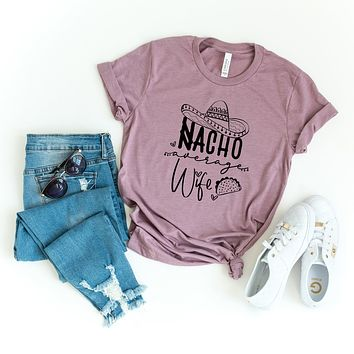 Nacho Average Wife | Short Sleeve Graphic Tee