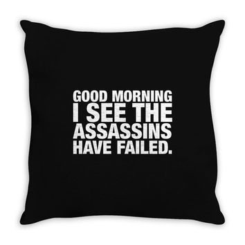 Good Morning. I See The Assassins Have Failed Throw Pillow
