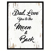Dad Love You To The Moon & Back Happy Quote Saying Home Decor Wall Art Gift Ideas 111706