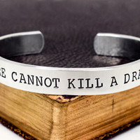 Fire Cannot Kill A Dragon - Game of Thrones - Aluminum Cuff Bracelet