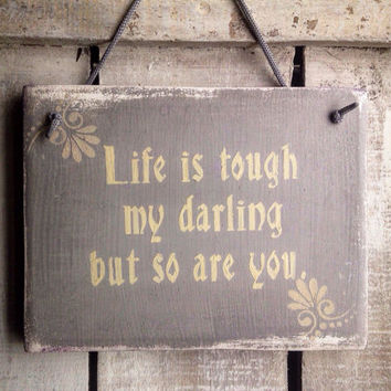 Life Is Tough My Darling. Inspirational Sign. Rustic Wooden Sign.