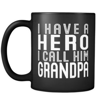 I HAVE A HERO I CALL HIM GRANDPA * Gift for Grandfather From Grandson, Granddaughter * Glossy Black Coffee Mug 11oz.