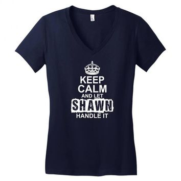 Keep Calm And Let Shawn Handle It Women's V-Neck T-Shirt