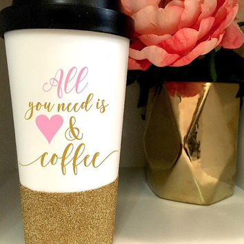 Glitter travel mug - 16 oz - all you need is love and coffee - coffee lovers gift