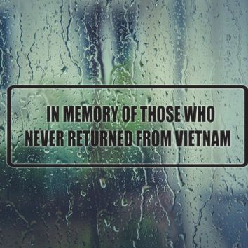 In memory of those who never returned from vietnam Vinyl Decal (Permanent Sticker)