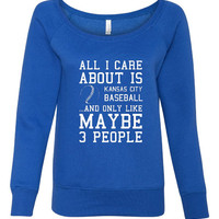 All I Care About Kansas City Baseball And Maybe 3 other People Ladies Wideneck Sweatshirt Opening Day Gear