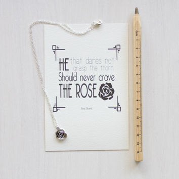 "Rose Necklace - Gift Set with Quote Print - ""He that dares not grasp the thorn Should never crave the Rose."" - Anne Brontë"