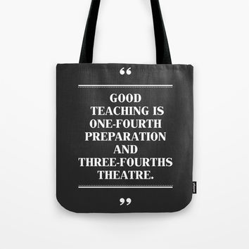 GOOD TEACHING IS ONE-FOURTH PREPARATION AND THREE-FOURTHS THEATRE. Tote Bag by creativeideaz