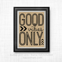 Good Vibes Only - Burlap Printed Wall Art : Inspirational, Positive, Quote, Rustic, Typography, Motivational, Happy, Whimsical, Gift