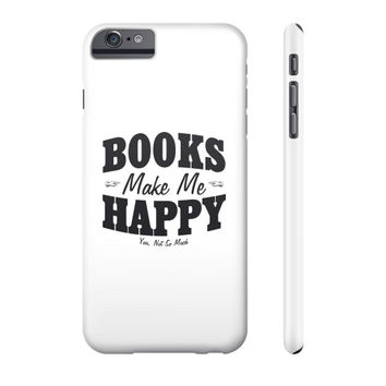 Books make me happy you not so much Phone Case