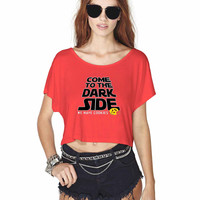 Come To The Dark Side We Have Cookies 2 868 Crop Shirt , Custom Crop Shirt , Woman Crop Shirt