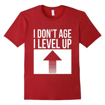I Don't Age I Level Up T-Shirt Gamer Funny Video Game Arcade