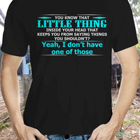 You Know That Little Think Tshirt Inside Your Head That Keep You From Saying Things You Shouldn't Tshirt