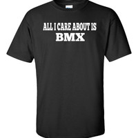All I Care About Is BMX - Unisex Tshirt