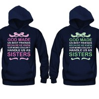 God made us Best friends Because He Knew our Moms Couldn't Handle us as Sisters Girl BFFS Hoodies
