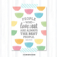 People who love to eat are always the best people - julia child quote kitchen art - retro kitchen art bowls