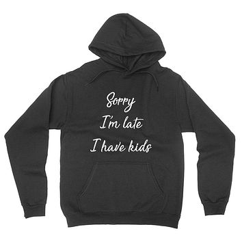 Sorry I'm late I have kids, Mother's day gift, mom life, busy mom, mama, mommy hoodie