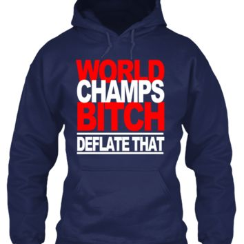 WORLD CHAMPS BITCH- DEFLATE THAT
