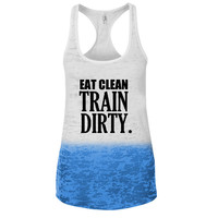 Eat Clean, Train Dirty Big Letters Ombre Burnout Racerback Tank - Great For Gym - Great Motivation