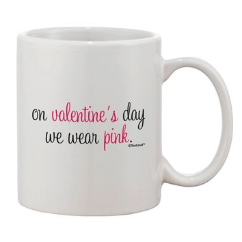 On Valentine's Day We Wear Pink Printed 11oz Coffee Mug by TooLoud