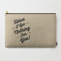 Have I Got Nothing For You! Carry-All Pouch by Slogans For Nothing | Society6