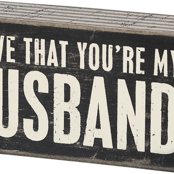 I Love That You're My Husband - 5-in Box Sign