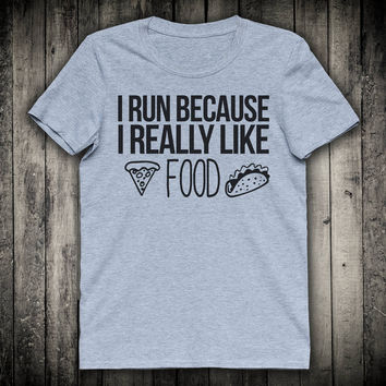 I Run Because I Really Like Food Funny Running Slogan Tee Workout Marathon Gift Shirt Runner Motivation Clothing